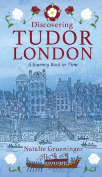 Discovering Tudor London : A Journey Back in Time, Paperback / softback Book