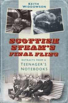 Scottish Steam's Final Fling : Extracts from a Teenager's Notebooks, Paperback / softback Book