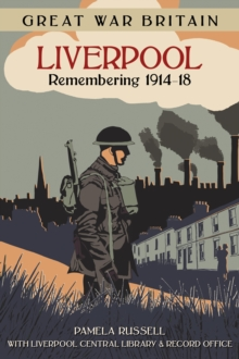 Great War Britain Liverpool: Remembering 1914-18, Paperback / softback Book