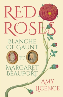 Red Roses : Blanche of Gaunt to Margaret Beaufort, Paperback Book