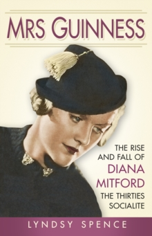 Mrs Guinness : The Rise and Fall of Diana Mitford, the Thirties Socialite, Paperback / softback Book