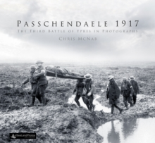 Passchendaele 1917 : The Third Battle of Ypres in Photographs, Hardback Book