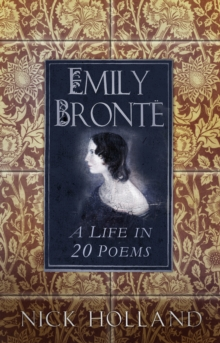 Emily Bronte : A Life in 20 Poems, Hardback Book