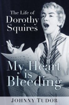 My Heart is Bleeding : The Life of Dorothy Squires, Paperback Book