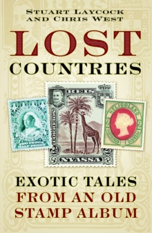 Lost Countries : Exotic Tales from an Old Stamp Album, Hardback Book