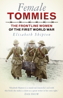 Female Tommies : The Frontline Women of the First World War, Paperback Book