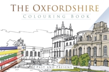 The Oxfordshire Colouring Book: Past & Present, Paperback / softback Book