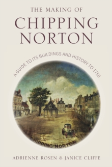 The Making of Chipping Norton : A Guide to its Buildings and History to 1750, Paperback / softback Book