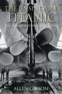 The Unsinkable Titanic : The Triumph Behind a Disaster, Paperback Book