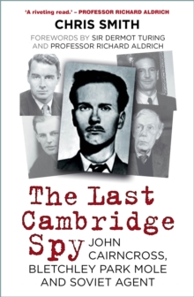 The Last Cambridge Spy : John Cairncross, Bletchley Codebreaker and Soviet Double Agent, Hardback Book