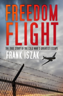 Freedom Flight : The True Story of the Cold War's Greatest Escape, Paperback / softback Book