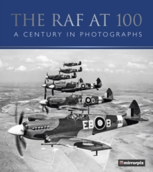 The RAF at 100 : A Century in Photographs, Hardback Book