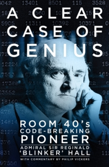 A Clear Case of Genius : Room 40's Code-breaking Pioneer, Hardback Book