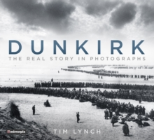 Dunkirk : The Real Story in Photographs, Paperback Book