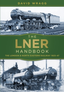 The LNER Handbook : The London and North Eastern Railway 1923-47, Paperback Book