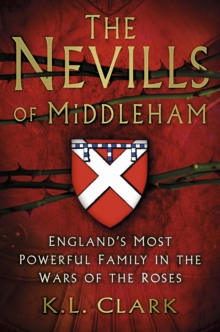 The Nevills of Middleham : England's Most Powerful Family in the Wars of the Roses, Paperback Book