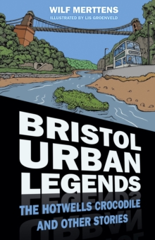 Bristol Urban Legends : The Hotwells Crocodile and Other Stories, Paperback / softback Book