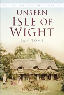 Unseen Isle of Wight : Britain in Old Photographs, Paperback Book