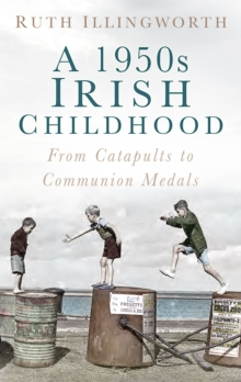 A 1950s Irish Childhood : From Catapults to Communion Medals, Paperback / softback Book