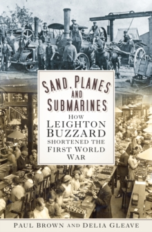 Sand, Planes and Submarines : How Leighton Buzzard shortened the First World War, Paperback / softback Book