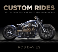 Custom Rides : The Coolest Motorcycle Builds Around the World, Paperback Book