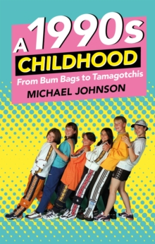 A 1990s Childhood : From Bum Bags to Tamagotchis, Paperback Book