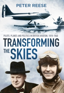 Transforming the Skies : Pilots, Planes and Politics in British Aviation 1919-1940, Paperback / softback Book
