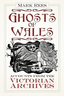 Ghosts of Wales : Accounts from the Victorian Archives, Paperback Book
