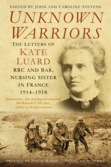 Unknown Warriors : The Letters of Kate Luard RRC and Bar, Nursing Sister in France 1914-1918, Paperback Book