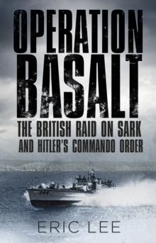Operation Basalt : The British Raid on Sark and Hitler's Commando Order, Paperback Book