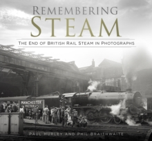 Remembering Steam : The End of British Rail Steam in Photographs, Hardback Book