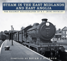 Steam in the East Midlands and East Anglia : The Railway Photographs of R.J. (Ron) Buckley, Paperback Book