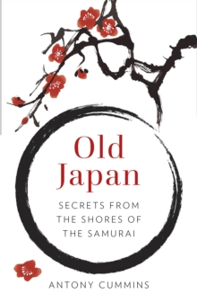 Old Japan : Secrets from the Shores of the Samurai, Hardback Book
