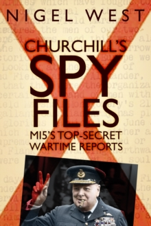 Churchill's Spy Files : MI5's Top-Secret Wartime Reports, Hardback Book