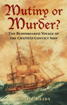 Mutiny or Murder? : The Bloodsoaked Voyage of the Chapman Convict Ship, Paperback / softback Book