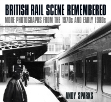 British Rail Scene Remembered : More Photographs from the 1970s and early 1980s, Paperback / softback Book