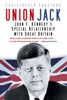 Union Jack : John F. Kennedy's Special Relationship with Great Britain, Hardback Book