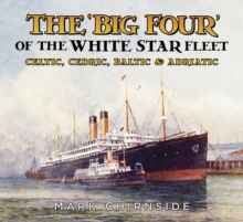 The 'Big Four' of the White Star Fleet : Celtic, Cedric, Baltic & Adriatic, Paperback Book