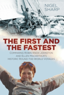 The First and the Fastest : Comparing Robin Knox-Johnston and Ellen MacArthur's Round-the-World Voyages, Hardback Book