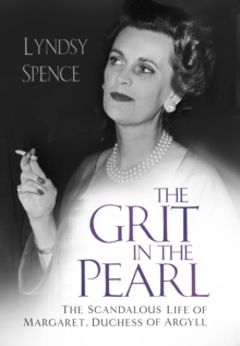 The Grit in the Pearl : The Scandalous Life of Margaret, Duchess of Argyll, Hardback Book