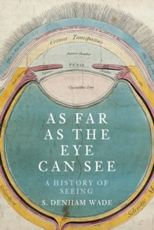 As Far as the Eye can See : A History of Seeing, Hardback Book