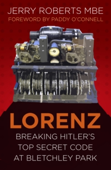 Lorenz : Breaking Hitler's Top Secret Code at Bletchley Park, Paperback / softback Book