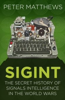 SIGINT : The Secret History of Signals Intelligence in the World Wars, Paperback / softback Book