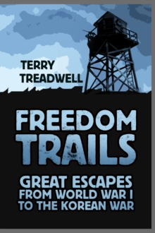 Freedom Trails : Great Escapes from World War I to the Korean War, Paperback / softback Book
