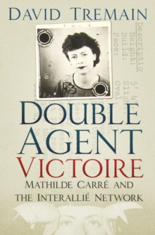 Double Agent Victoire : Mathilde Carre and the Interallie Network, Hardback Book