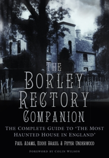 The Borley Rectory Companion : The Complete Guide to 'The Most Haunted House in England', Paperback / softback Book