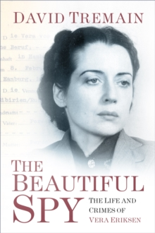 The Beautiful Spy : The Life and Crimes of Vera Eriksen, Hardback Book