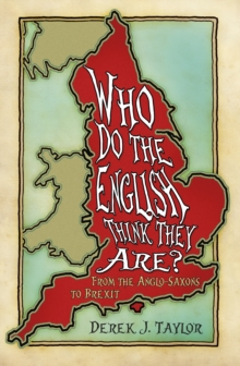Who Do the English Think They Are? : From the Anglo-Saxons to Brexit, Paperback / softback Book