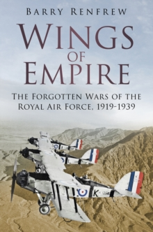 Wings of Empire : The Forgotten Wars of the Royal Air Force, 1919-1939, Paperback / softback Book