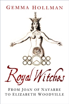 Royal Witches : From Joan of Navarre to Elizabeth Woodville, Paperback / softback Book